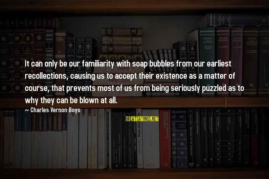 Best Bubbles Sayings By Charles Vernon Boys: It can only be our familiarity with soap bubbles from our earliest recollections, causing us