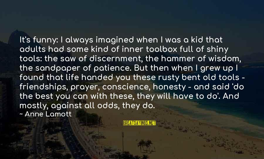 Best But Funny Sayings By Anne Lamott: It's funny: I always imagined when I was a kid that adults had some kind