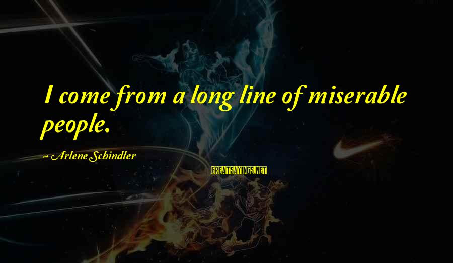 Best But Funny Sayings By Arlene Schindler: I come from a long line of miserable people.
