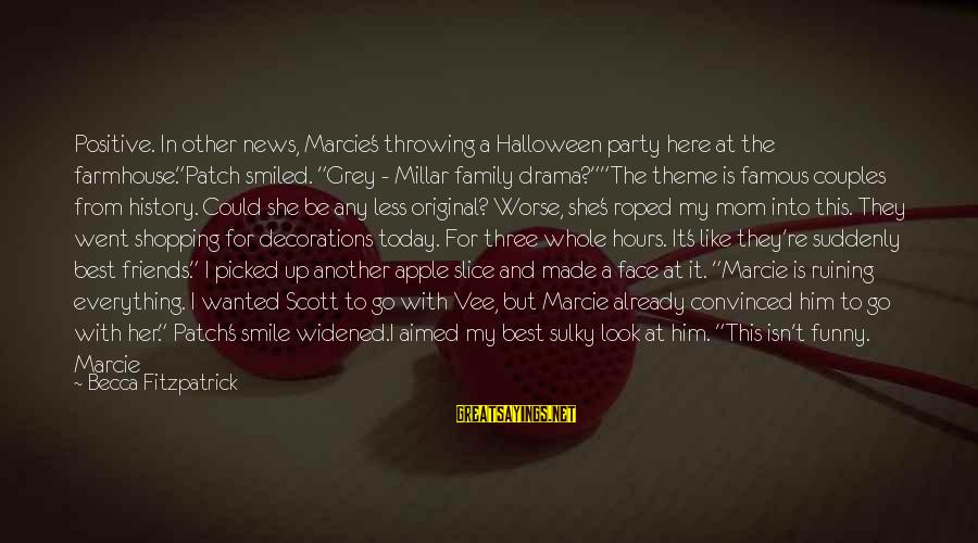 """Best But Funny Sayings By Becca Fitzpatrick: Positive. In other news, Marcie's throwing a Halloween party here at the farmhouse.""""Patch smiled. """"Grey"""