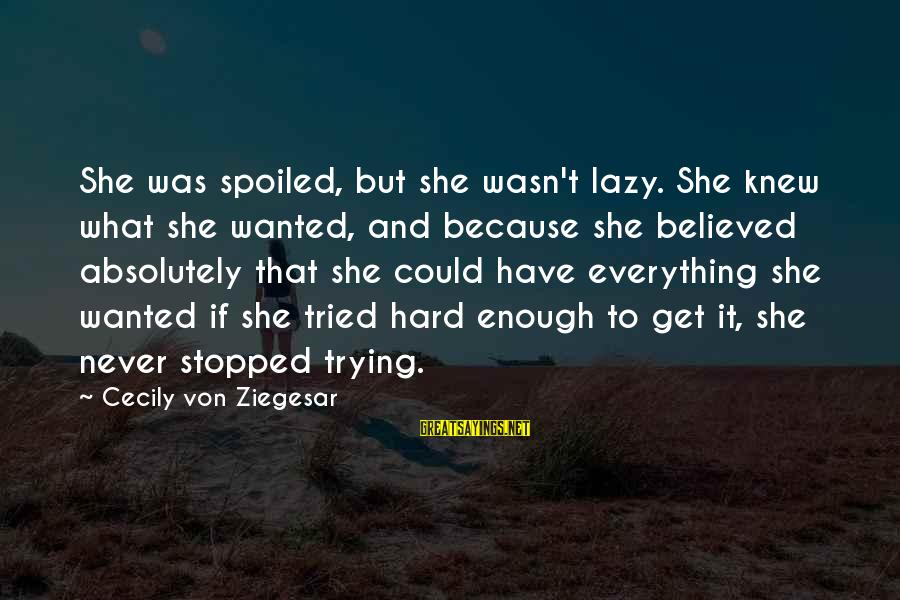 Best But Funny Sayings By Cecily Von Ziegesar: She was spoiled, but she wasn't lazy. She knew what she wanted, and because she