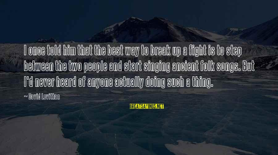 Best But Funny Sayings By David Levithan: I once told him that the best way to break up a fight is to