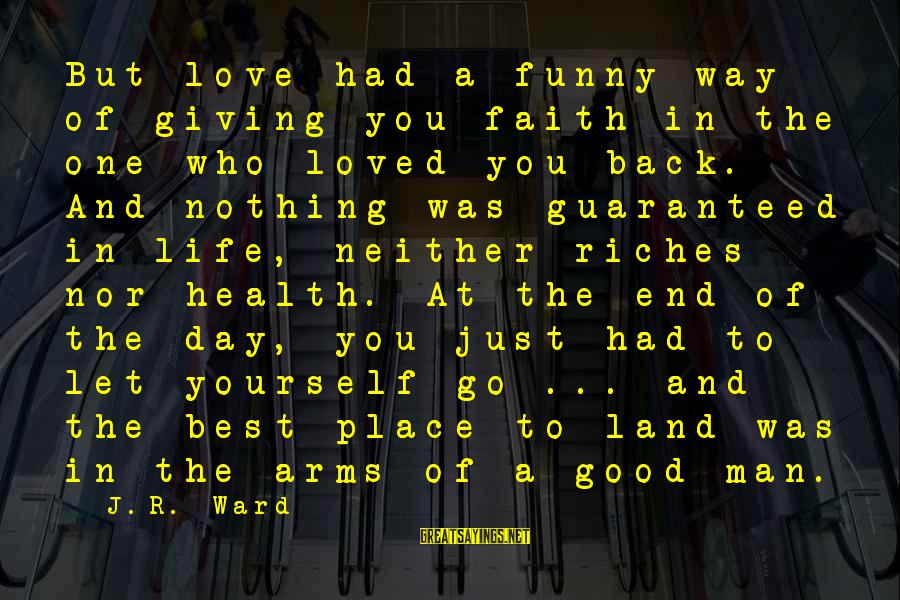 Best But Funny Sayings By J.R. Ward: But love had a funny way of giving you faith in the one who loved