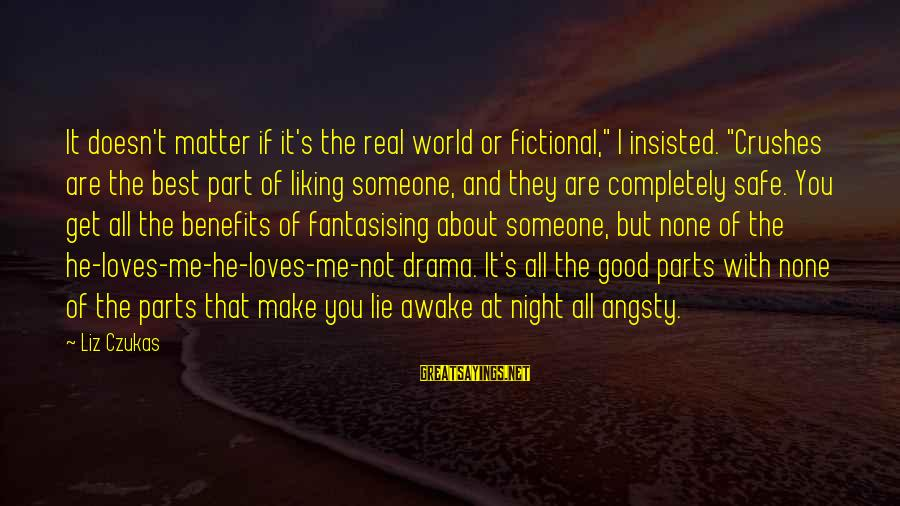 """Best But Funny Sayings By Liz Czukas: It doesn't matter if it's the real world or fictional,"""" I insisted. """"Crushes are the"""