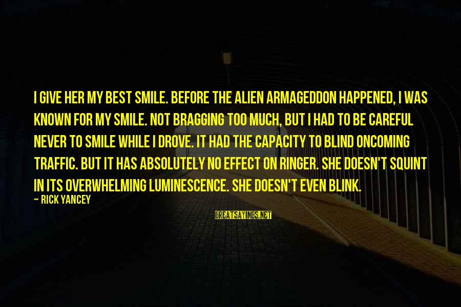Best But Funny Sayings By Rick Yancey: I give her my best smile. Before the alien Armageddon happened, I was known for