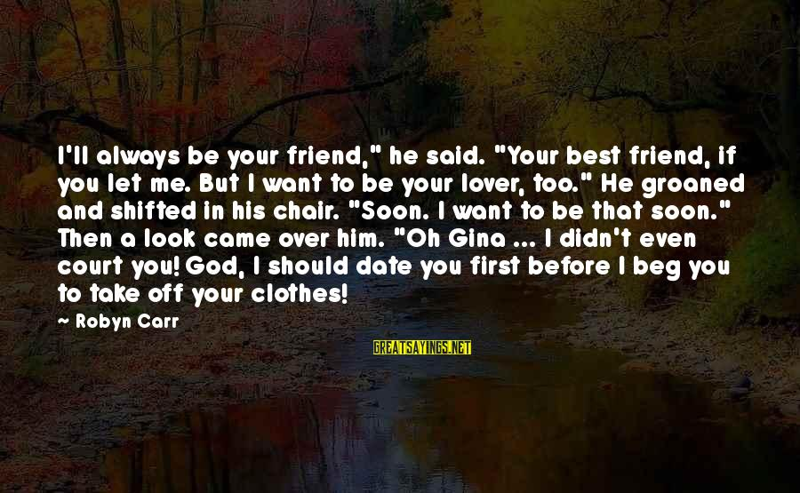"""Best But Funny Sayings By Robyn Carr: I'll always be your friend,"""" he said. """"Your best friend, if you let me. But"""