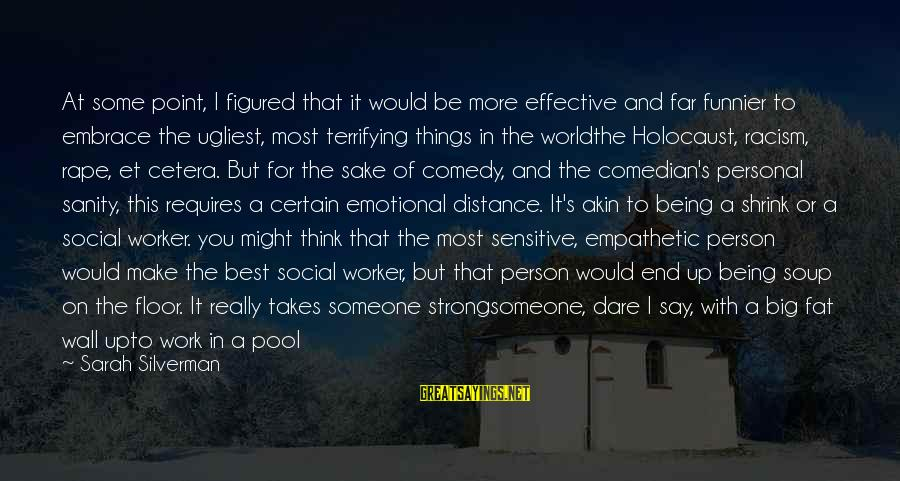 Best But Funny Sayings By Sarah Silverman: At some point, I figured that it would be more effective and far funnier to