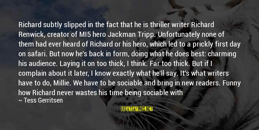 Best But Funny Sayings By Tess Gerritsen: Richard subtly slipped in the fact that he is thriller writer Richard Renwick, creator of