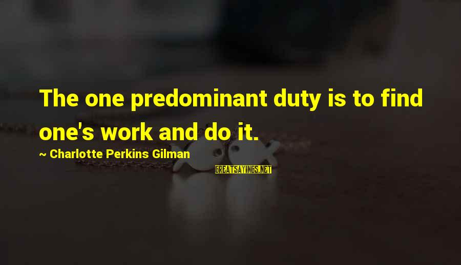 Best Charlotte Perkins Gilman Sayings By Charlotte Perkins Gilman: The one predominant duty is to find one's work and do it.
