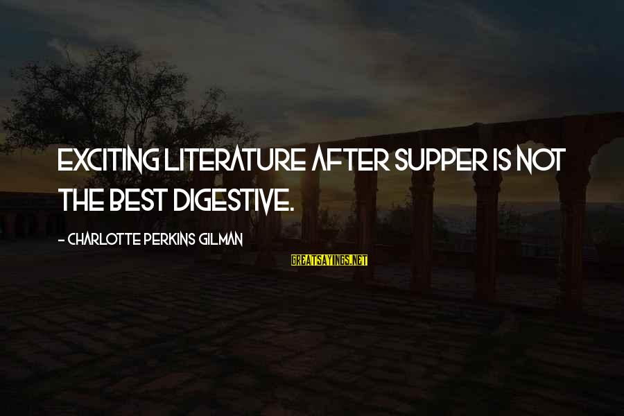 Best Charlotte Perkins Gilman Sayings By Charlotte Perkins Gilman: Exciting literature after supper is not the best digestive.
