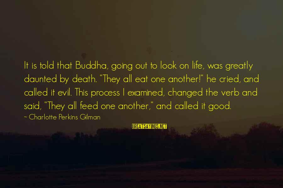 Best Charlotte Perkins Gilman Sayings By Charlotte Perkins Gilman: It is told that Buddha, going out to look on life, was greatly daunted by