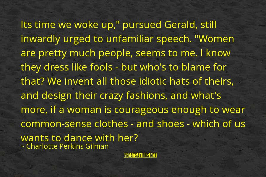 """Best Charlotte Perkins Gilman Sayings By Charlotte Perkins Gilman: Its time we woke up,"""" pursued Gerald, still inwardly urged to unfamiliar speech. """"Women are"""