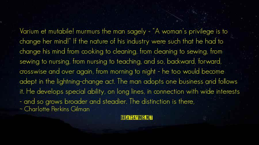 """Best Charlotte Perkins Gilman Sayings By Charlotte Perkins Gilman: Varium et mutabile! murmurs the man sagely - """"A woman's privilege is to change her"""