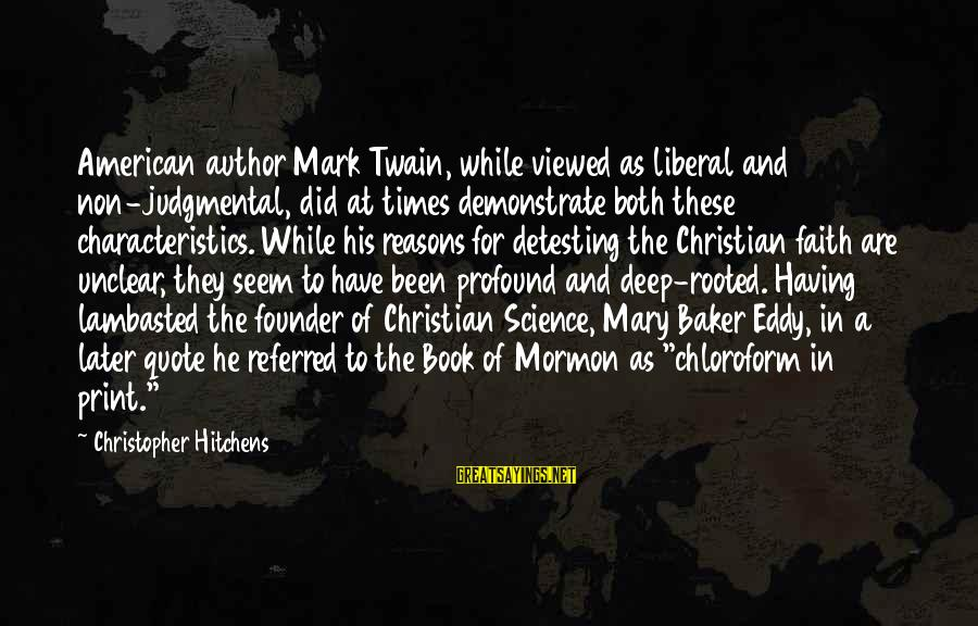 Best Christian Author Sayings By Christopher Hitchens: American author Mark Twain, while viewed as liberal and non-judgmental, did at times demonstrate both