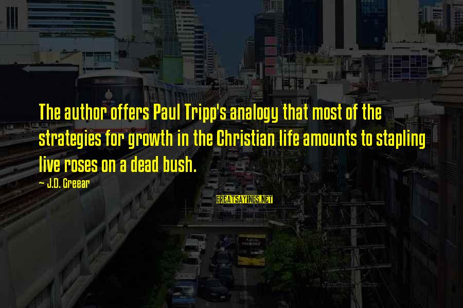 Best Christian Author Sayings By J.D. Greear: The author offers Paul Tripp's analogy that most of the strategies for growth in the