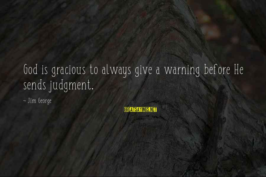 Best Christian Author Sayings By Jim George: God is gracious to always give a warning before He sends judgment.