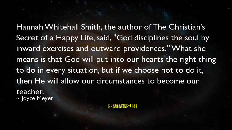 "Best Christian Author Sayings By Joyce Meyer: Hannah Whitehall Smith, the author of The Christian's Secret of a Happy Life, said, ""God"