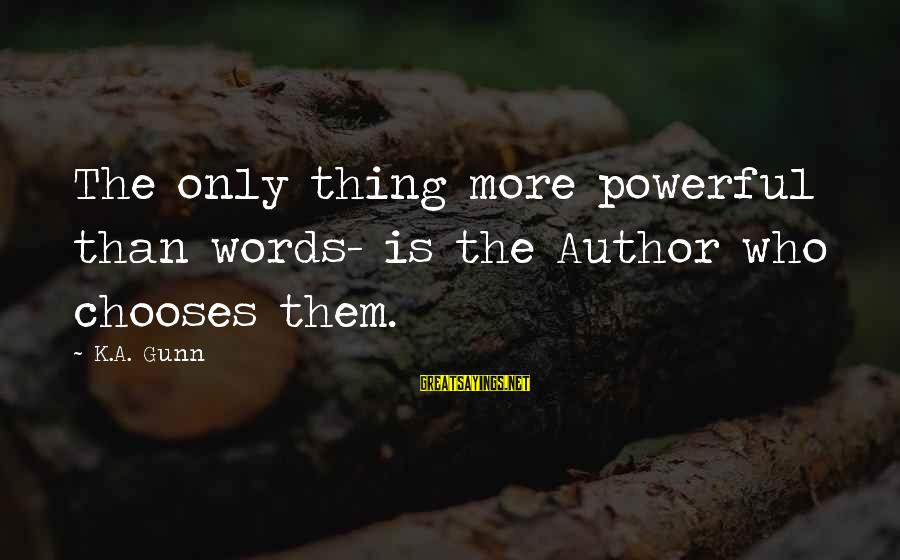 Best Christian Author Sayings By K.A. Gunn: The only thing more powerful than words- is the Author who chooses them.