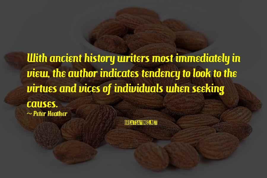Best Christian Author Sayings By Peter Heather: With ancient history writers most immediately in view, the author indicates tendency to look to