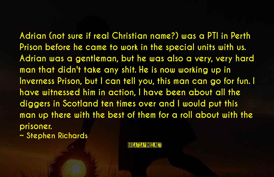 Best Christian Author Sayings By Stephen Richards: Adrian (not sure if real Christian name?) was a PTI in Perth Prison before he