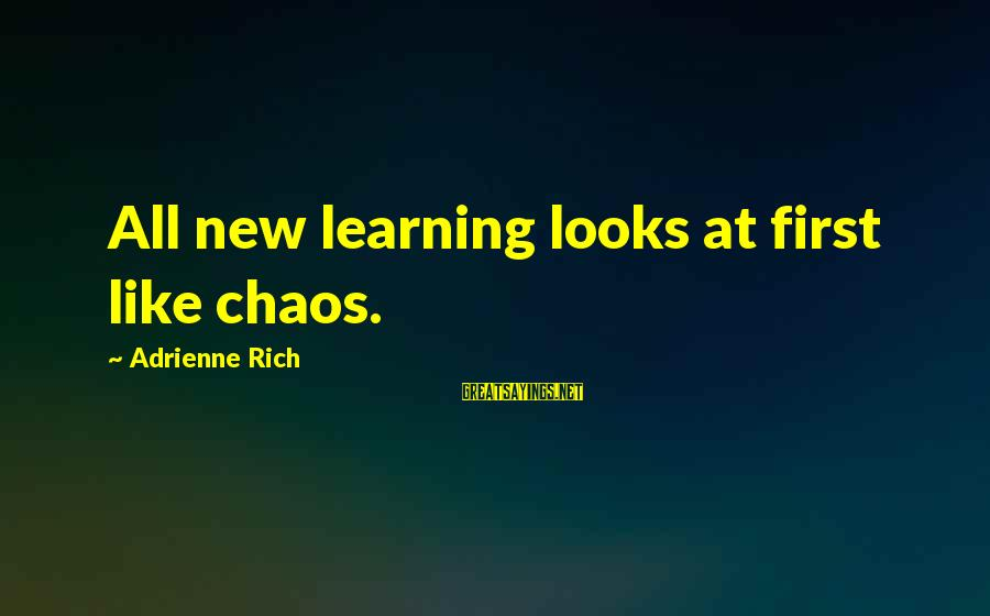 Best Commencement Speech Sayings By Adrienne Rich: All new learning looks at first like chaos.