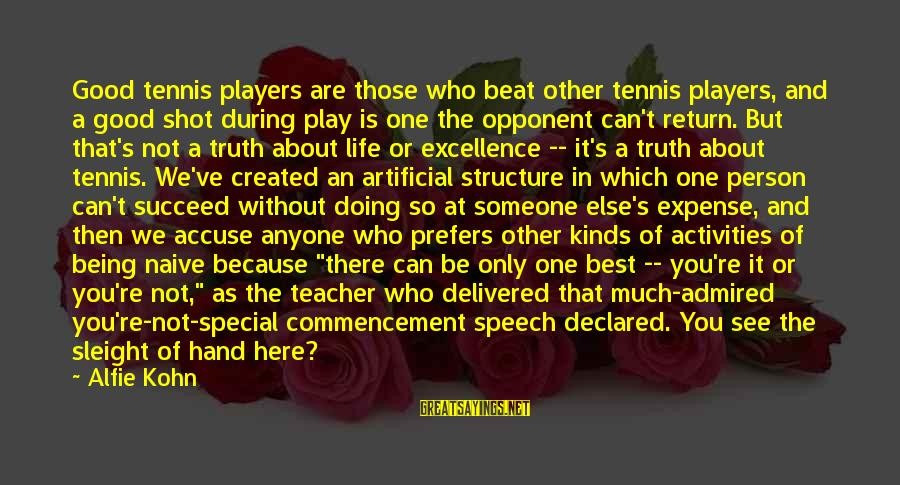 Best Commencement Speech Sayings By Alfie Kohn: Good tennis players are those who beat other tennis players, and a good shot during
