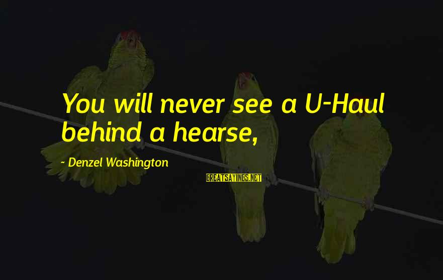 Best Commencement Speech Sayings By Denzel Washington: You will never see a U-Haul behind a hearse,