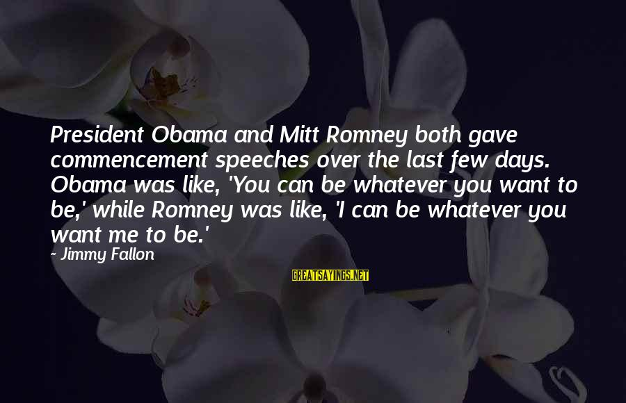 Best Commencement Speech Sayings By Jimmy Fallon: President Obama and Mitt Romney both gave commencement speeches over the last few days. Obama