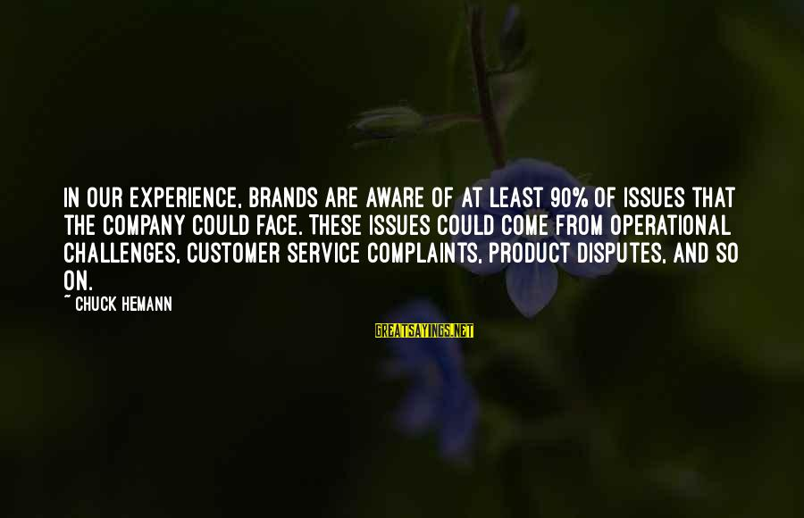 Best Customer Service Experience Sayings By Chuck Hemann: In our experience, brands are aware of at least 90% of issues that the company