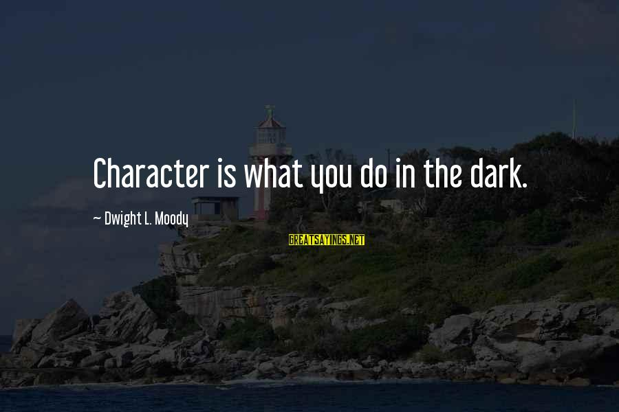 Best Customer Service Experience Sayings By Dwight L. Moody: Character is what you do in the dark.