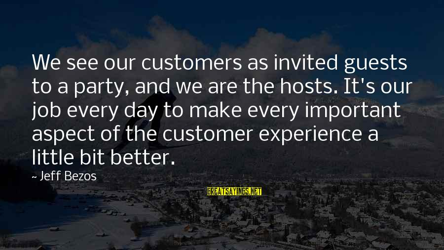 Best Customer Service Experience Sayings By Jeff Bezos: We see our customers as invited guests to a party, and we are the hosts.
