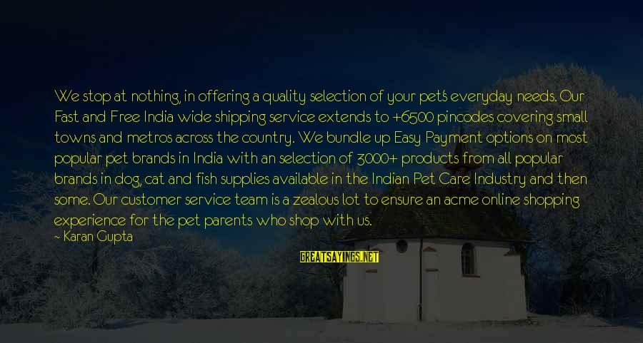 Best Customer Service Experience Sayings By Karan Gupta: We stop at nothing, in offering a quality selection of your pet's everyday needs. Our
