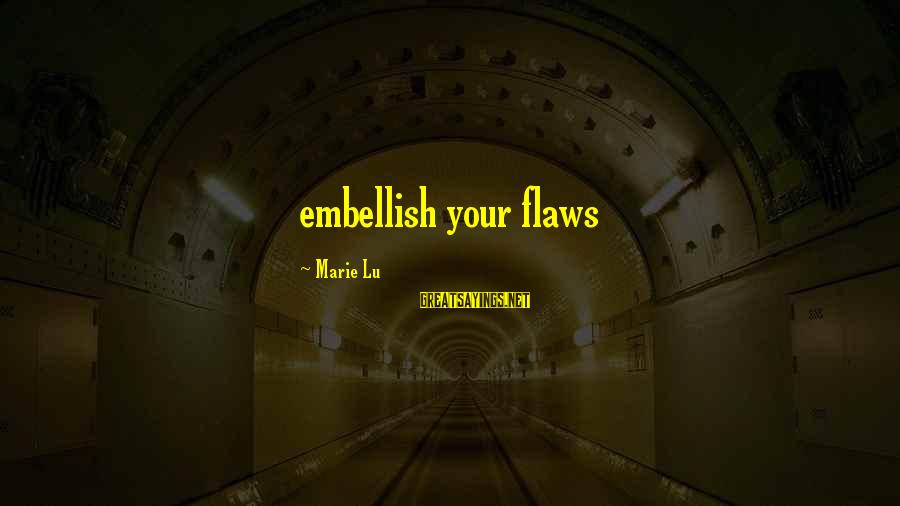 Best Customer Service Experience Sayings By Marie Lu: embellish your flaws
