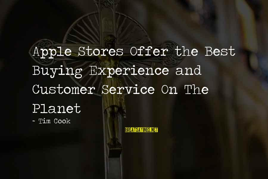 Best Customer Service Experience Sayings By Tim Cook: Apple Stores Offer the Best Buying Experience and Customer Service On The Planet