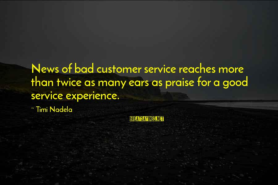 Best Customer Service Experience Sayings By Timi Nadela: News of bad customer service reaches more than twice as many ears as praise for