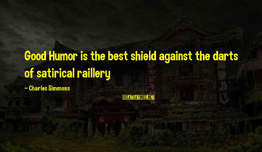 Best Darts Sayings By Charles Simmons: Good Humor is the best shield against the darts of satirical raillery