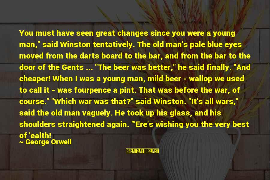 """Best Darts Sayings By George Orwell: You must have seen great changes since you were a young man,"""" said Winston tentatively."""