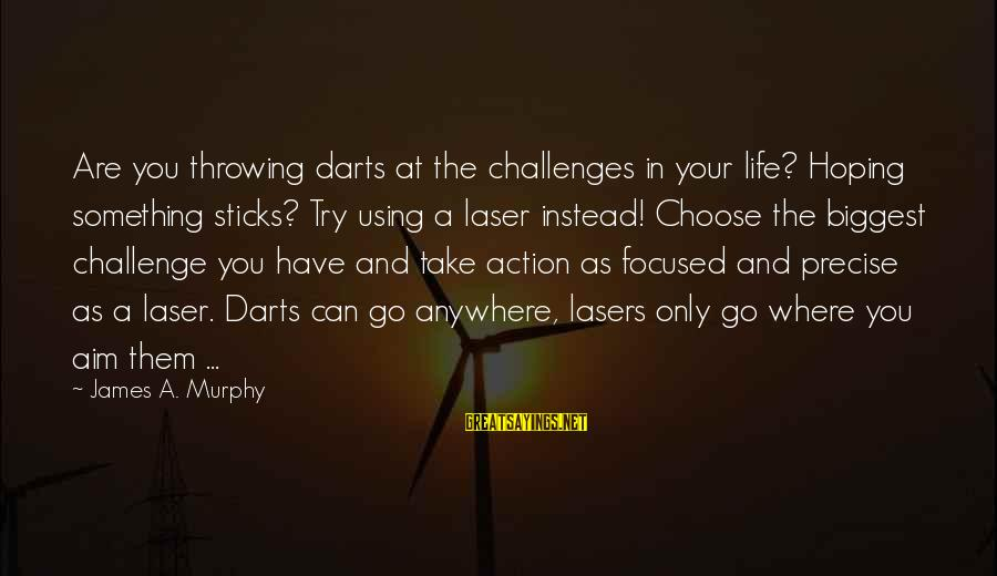 Best Darts Sayings By James A. Murphy: Are you throwing darts at the challenges in your life? Hoping something sticks? Try using