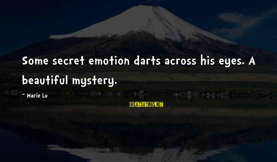 Best Darts Sayings By Marie Lu: Some secret emotion darts across his eyes. A beautiful mystery.
