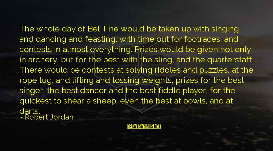 Best Darts Sayings By Robert Jordan: The whole day of Bel Tine would be taken up with singing and dancing and