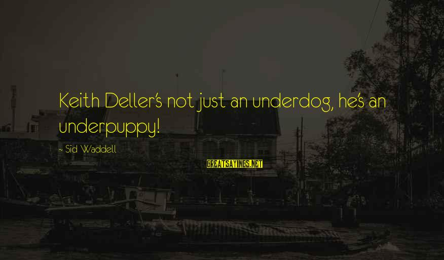 Best Darts Sayings By Sid Waddell: Keith Deller's not just an underdog, he's an underpuppy!