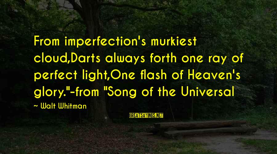 """Best Darts Sayings By Walt Whitman: From imperfection's murkiest cloud,Darts always forth one ray of perfect light,One flash of Heaven's glory.""""-from"""