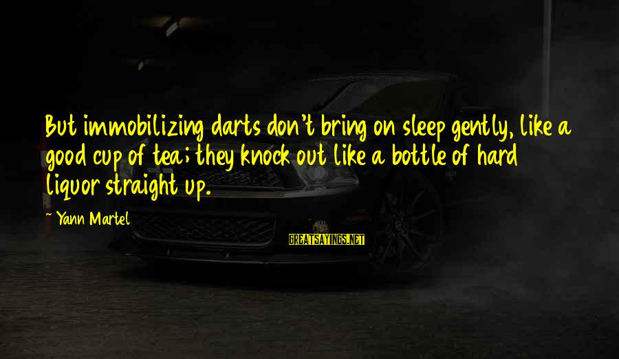 Best Darts Sayings By Yann Martel: But immobilizing darts don't bring on sleep gently, like a good cup of tea; they