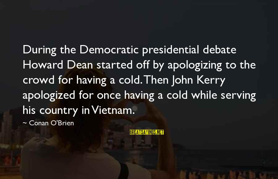 Best Democratic Debate Sayings By Conan O'Brien: During the Democratic presidential debate Howard Dean started off by apologizing to the crowd for