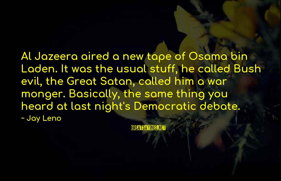 Best Democratic Debate Sayings By Jay Leno: Al Jazeera aired a new tape of Osama bin Laden. It was the usual stuff,