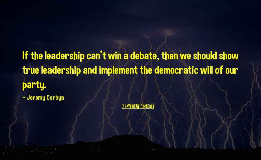 Best Democratic Debate Sayings By Jeremy Corbyn: If the leadership can't win a debate, then we should show true leadership and implement