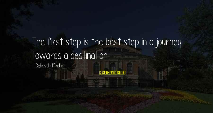 Best Destination Sayings By Debasish Mridha: The first step is the best step in a journey towards a destination.