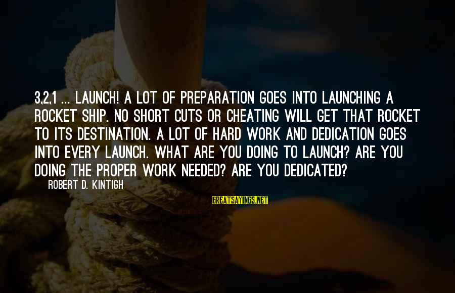 Best Destination Sayings By Robert D. Kintigh: 3,2,1 ... Launch! A lot of preparation goes into launching a rocket ship. No short