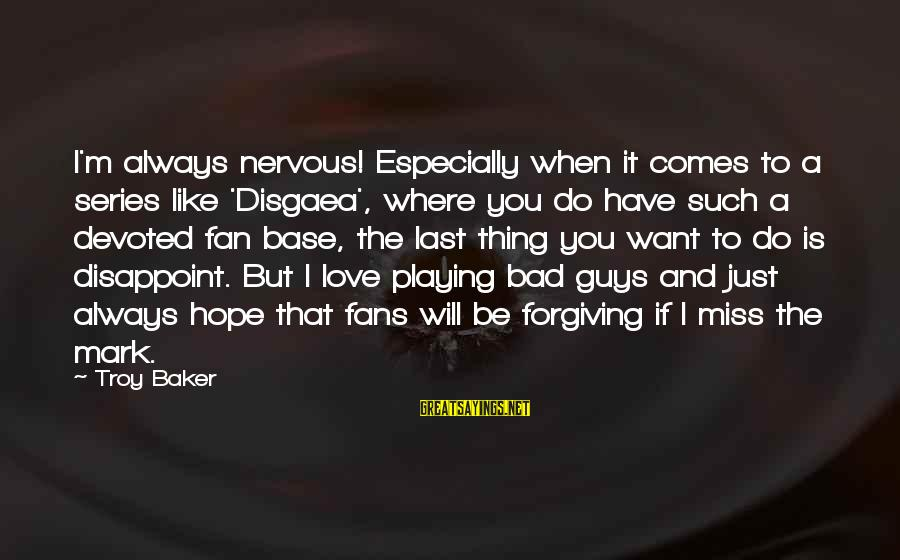 Best Disgaea Sayings By Troy Baker: I'm always nervous! Especially when it comes to a series like 'Disgaea', where you do