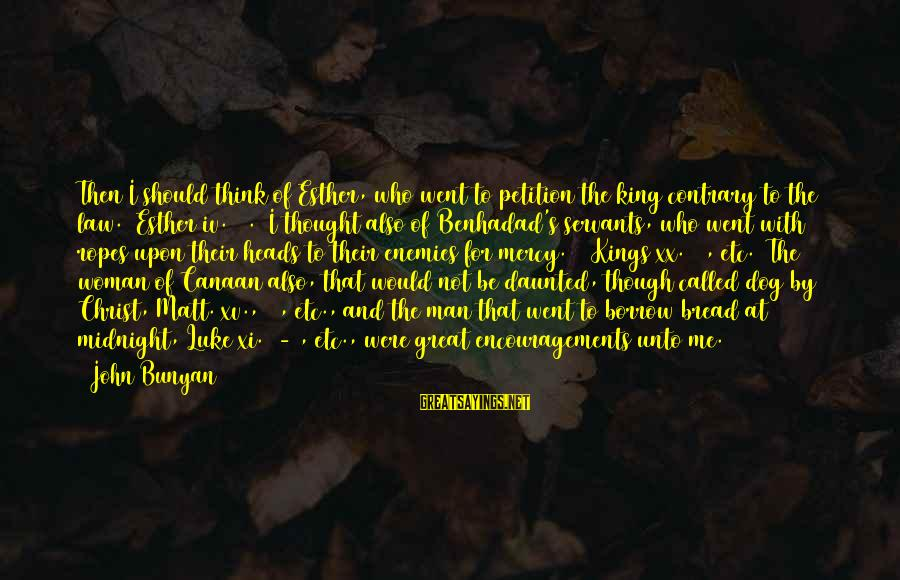 Best Dog And Man Sayings By John Bunyan: Then I should think of Esther, who went to petition the king contrary to the